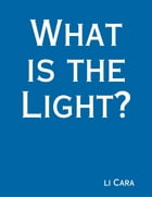 What Is the Light? by li Cara