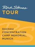 Rick Steves Tour: Dachau Concentration Camp Memorial, Munich by Rick Steves