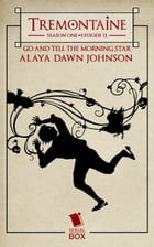 Tremontaine: Go and Tell the Morning Star: (Episode 11) by Alaya Dawn Johnson