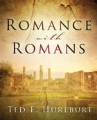 Romance with Romans by Ted E. Hurlburt