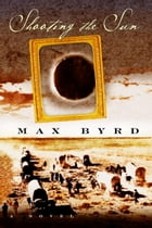 Shooting the Sun by Max Byrd