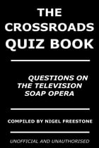 The Crossroads Quiz Book: 350 Questions on the Television Soap Opera by Nigel Freestone