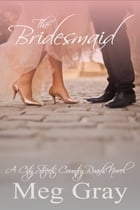 The Bridesmaid: A City Streets, Country Roads Novel by Meg Gray