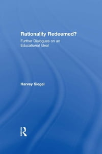 Rationality Redeemed?: Further Dialogues on an Educational Ideal