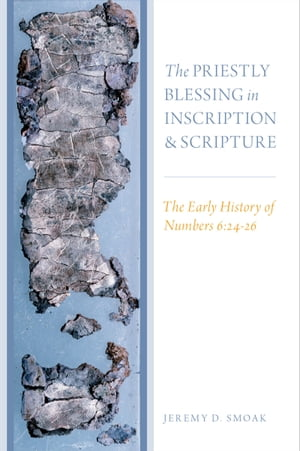 The Priestly Blessing in Inscription and Scripture The Early History of Numbers 6:24-26