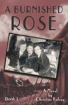 A Burnished Rose: Book I by Christine Keleny