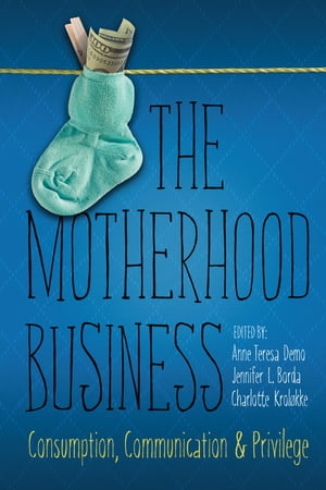 The Motherhood Business Consumption,  Communication,  and Privilege