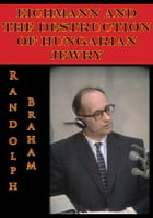 Eichmann And The Destruction Of Hungarian Jewry by Randolph L. Braham
