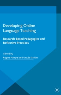 Developing Online Language Teaching: Research-Based Pedagogies and Reflective Practices