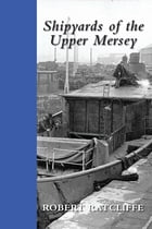 Shipyards of the Upper Mersey by Robert Ratcliffe