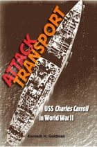 Attack Transport: USS Charles Carroll in World War II by Kenneth H. Goldman