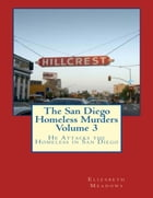 The San Diego Homeless Murders Volume 3: He Attacks the Homeless In San Diego by Elizabeth Meadows