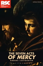 The Seven Acts of Mercy by Mr Anders Lustgarten