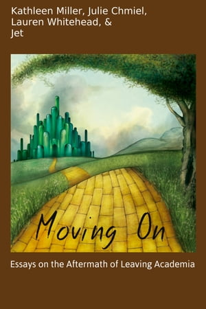 Moving On: Essays on the Aftermath of Leaving Academia