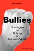 BULLIES: Monologues on Bullying for Teens and Adults by Jim Chevallier