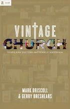 Vintage Church: Timeless Truths and Timely Methods by Mark Driscoll,Gerry Breshears