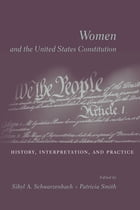 Women and the U.S. Constitution: History, Interpretation, and Practice by Sibyl A. Schwarzenbach