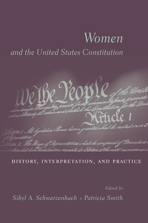 Women and the U.S. Constitution History,  Interpretation,  and Practice