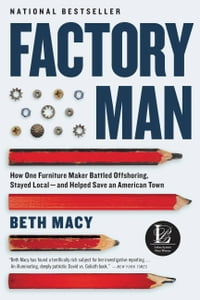 Factory Man: How One Furniture Maker Battled Offshoring, Stayed Local - and Helped Save an American…