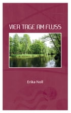 Vier Tage am Fluss by Erika Noll