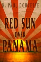 Red Sun Over Panama by H. Paul Doucette