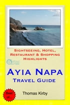 Ayia Napa, Cyprus Travel Guide: Sightseeing, Hotel, Restaurant & Shopping Highlights by Thomas Kirby