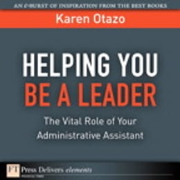 Book Helping You Be a Leader: The Vital Role of Your Administrative Assistant by Karen Otazo