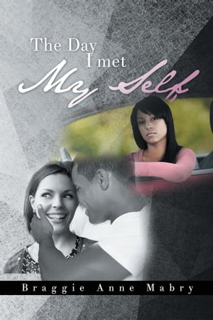 The Day I Met Myself by Braggie Anne Mabry