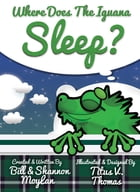 Where Does The Iguana Sleep? (Bedtime Story Book),1st Ed., 2015 Ages 4-8 English by Bill Moylan
