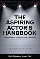 The Aspiring Actor's Handbook: What Seasoned Actors Wished They had Known by Molly Cheek