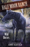 Horses Of Half Moon Ranch: 01: Wild Horses