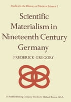 Scientific Materialism in Nineteenth Century Germany by F. Gregory