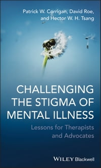 Challenging the Stigma of Mental Illness: Lessons for Therapists and Advocates
