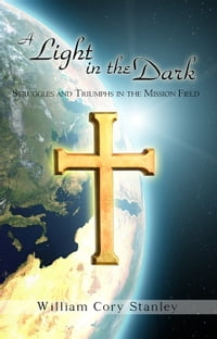 A Light in the Dark: Struggles and Triumphs in the Mission Field