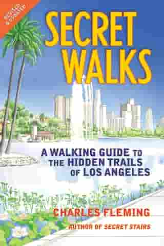 Secret Walks: A Walking Guide to the Hidden Trails of Los Angeles by Charles Fleming