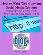 How to Write Web Copy and Social Media Content: Spruce up Your Website Copy, Blog Posts and Social Media Content by Paul Lima