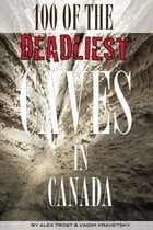 100 of the Deadliest Caves In the Canada by alex trostanetskiy