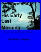 His Early Last Morning by Shirley J. Gregory