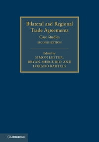 Bilateral and Regional Trade Agreements: Volume 2: Case Studies