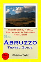 Abruzzo, Italy Travel Guide: Sightseeing, Hotel, Restaurant & Shopping Highlights by Christina Taylor