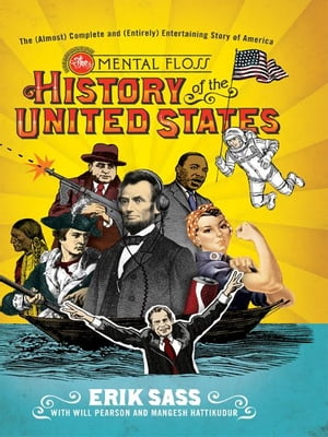 The Mental Floss History of the United States The (Almost) Complete and (Entirely) Entertaining Story of America