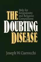 Doubting Disease, The: Help for Scrupulosity and Religious Compulsions