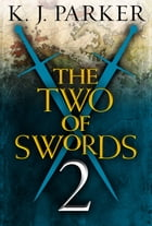 THE TWO OF SWORDS: Part Two by K. J. Parker