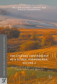 The Lysenko Controversy as a Global Phenomenon, Volume 2: Genetics and Agriculture in the Soviet…