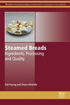Steamed Breads: Ingredients, Processing and Quality by Sidi Huang