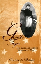 Gentle Tiger: The Gallant Life of Roberdeau Wheat by Charles L. Dufour
