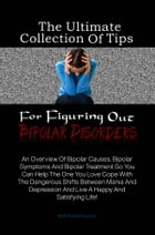 The Ultimate Collection Of Tips For Figuring Out Bipolar Disorders: An Overview Of Bipolar Causes, Bipolar Symptoms And Bipolar Treatment So You Can H by KMS Publishing