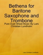 Bethena for Baritone Saxophone and Trombone - Pure Duet Sheet Music By Lars Christian Lundholm by Lars Christian Lundholm