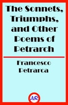 The Sonnets, Triumphs, and Other Poems of Petrarch (Illustrated) by Francesco Petrarca