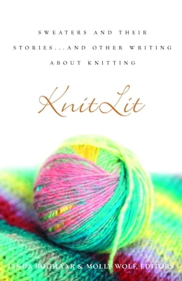 Book KnitLit: Sweaters and Their Stories...and Other Writing About Knitting by Linda Roghaar